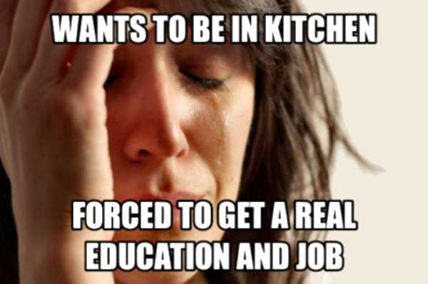 Wants to be in the kitchen. Forced to get a job real job.