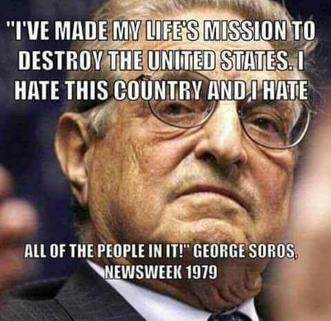 George Soros - I've made my life's mission to destroy the United States. I hate this country and I hate all of the people in it.